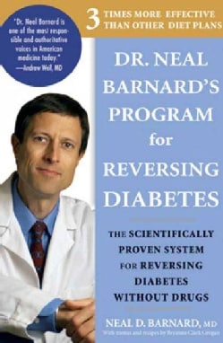 Dr. Neal Barnard's Program for Reversing Diabetes: The Scientifically Proven System for Reversing Diabetes Withou... (Paperback)