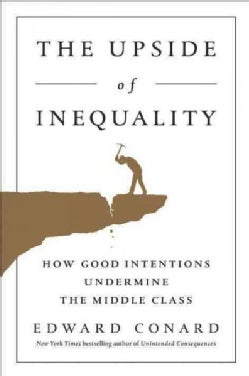 The Upside of Inequality: How Good Intentions Undermine the Middle Class (Hardcover)