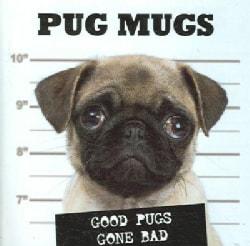 Pug Mugs: Good Pugs Gone Bad (Hardcover)