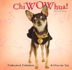 ChiWOWhua!: Undersized, Underfoot & over the Top (Hardcover)