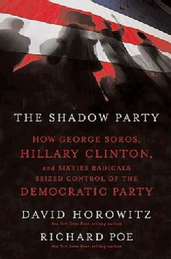 The Shadow Party: How George Soros, Hillary Clinton, And Sixties Radicals Seized Control of the Democratic Party (Hardcover)