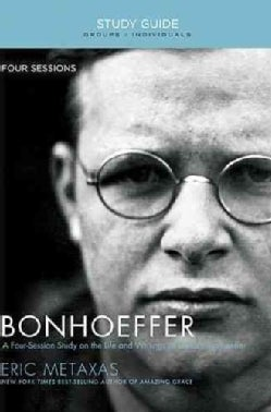 Bonhoeffer: The Life and Writings of Dietrich Bonhoeffer: Four Sessions, Groups/Individuals (Paperback)