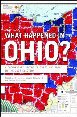 What Happened in Ohio: A Documentary Record of Theft And Fraud in the 2004 Election (Paperback)
