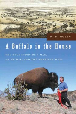 A Buffalo in the House: The True Story of a Man, an Animal, and the American West (Hardcover)