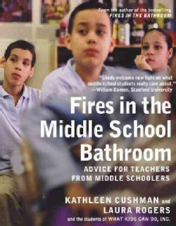 Fires in the Middle School Bathroom: Advice for Teachers from Middle Schoolers (Paperback)