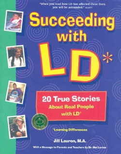 Succeeding With LD (Learning Differences): True Stories About Real People With LD (Learning Differences) (Paperback)