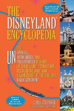 The Disneyland Encyclopedia: The Unofficial, Unauthorized, and Unprecedented History of Every Land, Attraction, R... (Paperback)