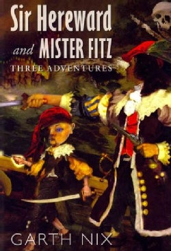 Sir Hereward and Mister Fitz: Three Adventures: Numbered Edition-220 out of 1000 Copies (Hardcover)