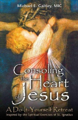 Consoling the Heart of Jesus: A Do-It-Yourself Retreat (Paperback)