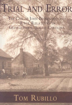 Trial And Error: The Case Of John Brownfield And Race Relations In Georgetown, South Carolina (Paperback)
