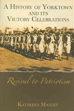 A History of Yorktown and Its Victory Celebrations: Revival to Patriotism (Paperback)