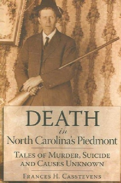 Death in North Carolina's Piedmont: Tales of Murder, Suicide and Causes Unknown (Paperback)