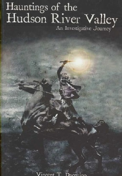 Hauntings of the Hudson River Valley: An Investigative Journey (Paperback)