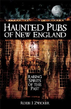Haunted Pubs of New England: Raising Spirits of the Past (Paperback)