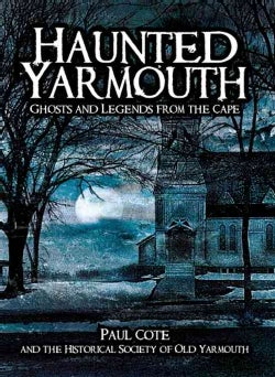 Haunted Yarmouth: Ghosts and Legends from the Cape (Paperback)
