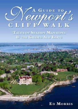 A Guide to Newport's Cliff Walk: Tales of Seaside Mansions & the Gilded Age Elite (Paperback)