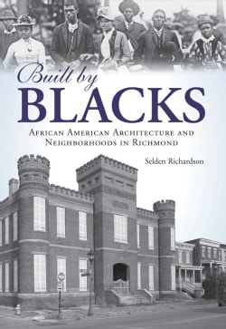 Built by Blacks: African American Architecture and Neighborhoods in Richmond (Paperback)
