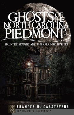 Ghosts of the North Carolina Piedmont: Haunted Houses and Unexplained Events (Paperback)
