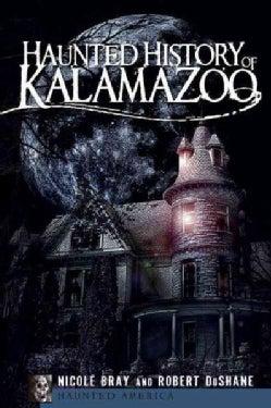Haunted History of Kalamazoo (Paperback)