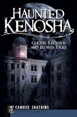 Haunted Kenosha: Ghosts, Legends and Bizarre Tales (Paperback)