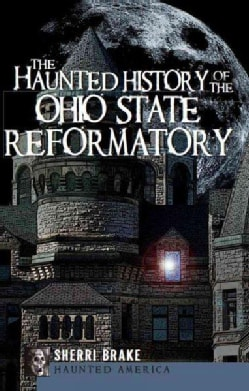 The Haunted History of the Ohio State Reformatory (Paperback)