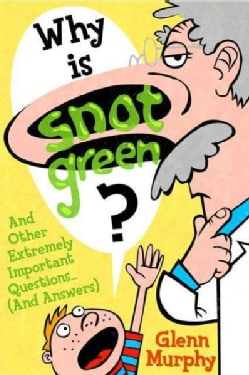 Why Is Snot Green?: And Other Extremely Important Questions and Answers (Paperback)