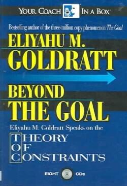 Beyond the Goal: Eliyahu M. Goldratt Speaks on the Theory of Constraints (CD-Audio)