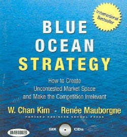 Blue Ocean Strategy: How to Create Uncontested Market Soce and Make the Competition Irrelevant (CD-Audio)
