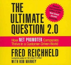 The Ultimate Question 2.0: How Net Promoter Companies Thrive in a Customer-Driven World (CD-Audio)