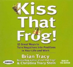 Kiss That Frog!: 21 Great Ways to Turn Negatives into Positives in Your Life and Work (CD-Audio)