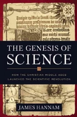The Genesis of Science: How the Christian Middle Ages Launched the Scientific Revolution (Hardcover)