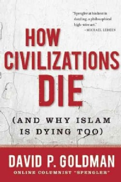 How Civilizations Die: And Why Islam Is Dying Too (Hardcover)