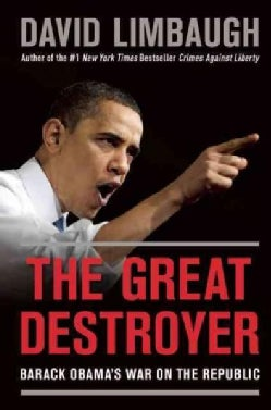 The Great Destroyer: Barack Obama's War on the Republic (Hardcover)