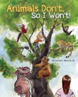 Animals Don't, So I Won't (Hardcover)