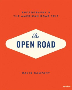 The Open Road: Photography & the American Roadtrip (Hardcover)