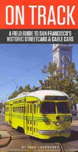 On Track: A Field Guide to San Francisco's Streetcars and Cable Cars (Paperback)