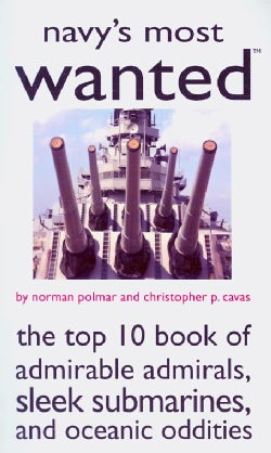 Navy's Most Wanted: The Top 10 Book of Admirable Admirals, Sleek Submarines, and Oceanic Oddities (Paperback)