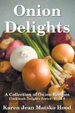 Onion Delights Cookbook: A Collection of Onion Recipes (Hardcover)