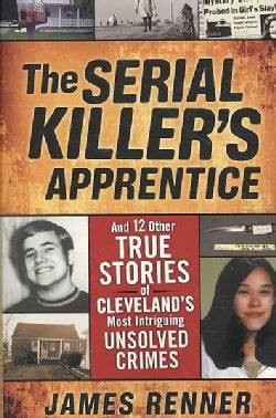 The Serial Killer's Apprentice: And 12 Other True Stories of Cleveland's Most Intriguing Unsolved Crimes (Paperback)