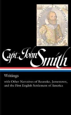 Captain John Smith: Writings With Other Narratives of Roanoke, Jamestown, and the First English Settlement of Vir... (Hardcover)