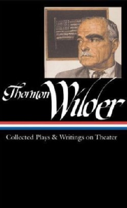 Thornton Wilder: Collected Plays & Writings on Theater (Hardcover)
