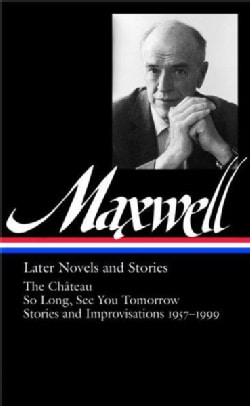 Maxwell: Later Novels and Stories, the Chateau, So Long, See You Tomorrow, Stories and Improvisations 1957-1999 (Hardcover)