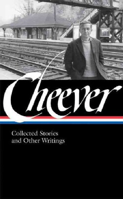 John Cheever: Collected Stories and Other Writings (Hardcover)