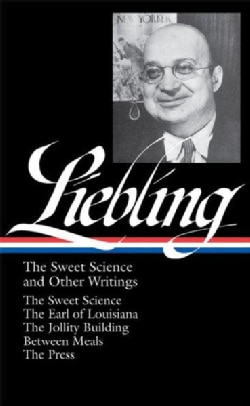 A. J. Liebling: The Sweet Science and Other Writings (Hardcover)