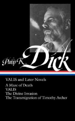 Valis and Later Novels: A Maze of Death Valis the Divine Invasion the Transmigration of Timothy Archer (Hardcover)