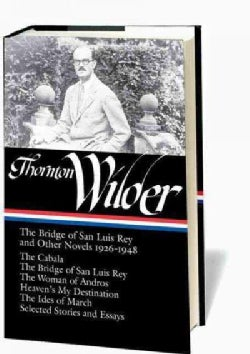 Thornton Wilder: The Bridge of San Luis Rey and Other Novels 1926 - 1948 (Hardcover)