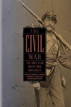 The Civil War: The First Year Told by Those Who Lived It (Hardcover)