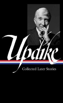 John Updike: Collected Later Stories (Hardcover)