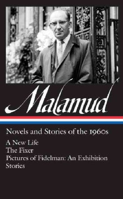 Bernard Malamud: Novels and Stories of the 1960s: A New Life / The Fixer / Pictures of Fidelman: An Exhibition / ... (Hardcover)
