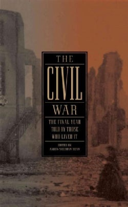 The Civil War: The Final Year Told by Those Who Lived It (Hardcover)
